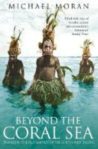 Beyond the Coral Sea: Travels in the Old Empires of the South-West Pacific - Michael Moran - cover
