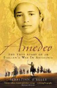 Libro in inglese Amedeo: The True Story of an Italian's War in Abyssinia  - Sebastian O'Kelly