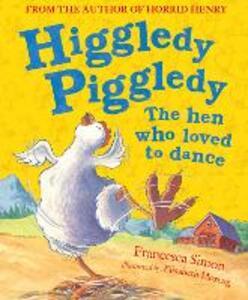 Higgledy Piggledy the Hen Who Loved to Dance - Francesca Simon - cover