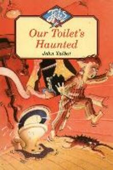 Our Toilet's Haunted - John Talbot - cover