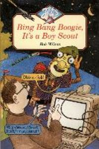 Libro in inglese Bing, Bang, Boogie, it's a Boy Scout  - Bob Wilson