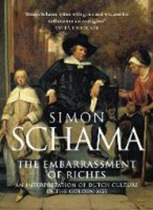 The Embarrassment of Riches: An Interpretation of Dutch Culture in the Golden Age - Simon Schama - cover