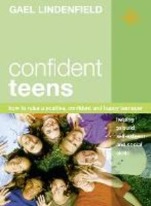 Confident Teens: How to Raise a Positive, Confident and Happy Teenager - Gael Lindenfield - cover