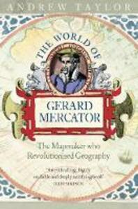The World of Gerard Mercator: The Mapmaker Who Revolutionised Geography - Andrew Taylor - cover