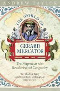 Libro in inglese The World of Gerard Mercator: The Mapmaker Who Revolutionised Geography  - Andrew Taylor
