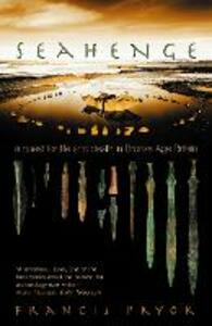 Seahenge: A Quest for Life and Death in Bronze Age Britain - Francis Pryor - cover