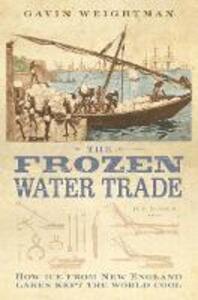 The Frozen Water Trade - Gavin Weightman - cover