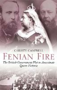 Libro in inglese Fenian Fire: The British Government Plot to Assassinate Queen Victoria  - Christy Campbell
