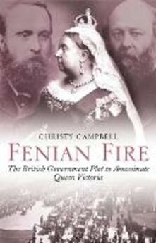 Fenian Fire: The British Government Plot to Assassinate Queen Victoria - Christy Campbell - cover