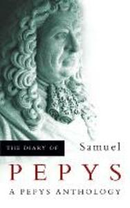The Diary of Samuel Pepys: A Pepys Anthology - Samuel Pepys - cover
