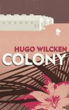 Colony - Hugo Wilcken - cover