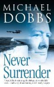 Never Surrender - Michael Dobbs - cover