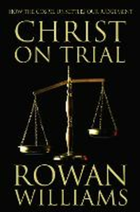 Libro in inglese Christ on Trial: How the Gospel Unsettles Our Judgement  - Rowan Williams