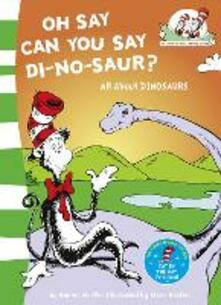 Oh Say Can You Say Di-no-saur?: All About Dinosaurs - Bonnie Worth - cover