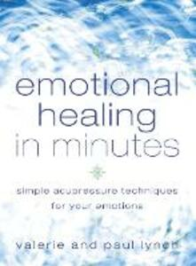 Emotional Healing in Minutes: Simple Acupressure Techniques for Your Emotions - Valerie Lynch,Paul Lynch - cover