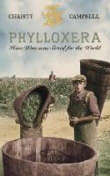 Phylloxera: How Wine Was Saved for the World - Christy Campbell - cover