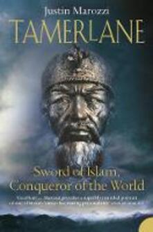 Tamerlane: Sword of Islam, Conqueror of the World - Justin Marozzi - cover