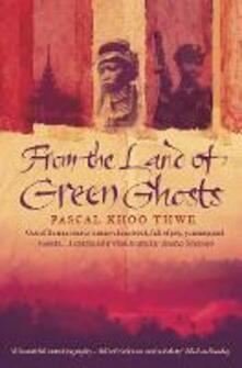 From The Land of Green Ghosts: A Burmese Odyssey - Pascal Khoo Thwe - cover