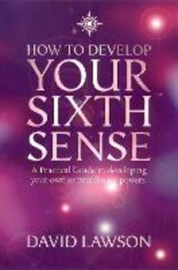 Libro in inglese How to Develop Your Sixth Sense: A Practical Guide to Developing Your Own Extraordinary Powers  - David Lawson
