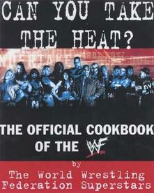Can You Take the Heat?: The Official Cookbook of the WWF - Superstars, WWF - cover