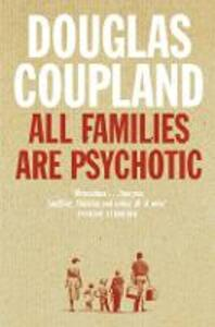 All Families are Psychotic - Douglas Coupland - cover