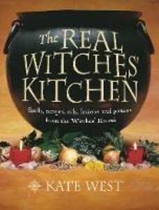 The Real Witches' Kitchen: Spells, Recipes, Oils, Lotions and Potions from the Witches' Hearth - Kate West - cover