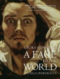 Libro in inglese A Face to the World: On Self-Portraits  - Laura Cumming