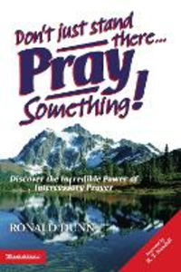 Libro in inglese Don't Just Stand There, Pray Something!: Discover the Incredible Power of Intercessory Prayer  - Ronald Dunn