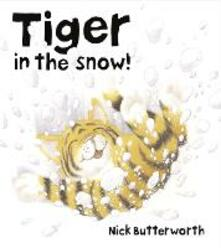 Tiger in the Snow! - Nick Butterworth - cover