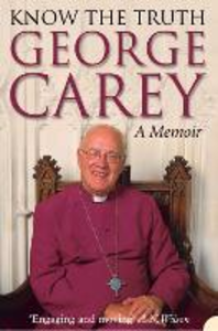 Libro in inglese Know the Truth: A Memoir  - George Carey