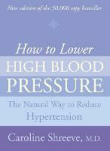 How to Lower High Blood Pressure: The Natural Four Point Plan to Reduce Hypertension - Caroline Shreeve - cover