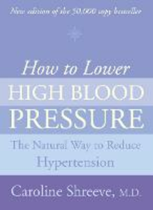 Libro in inglese How to Lower High Blood Pressure: The Natural Four Point Plan to Reduce Hypertension  - Caroline Shreeve