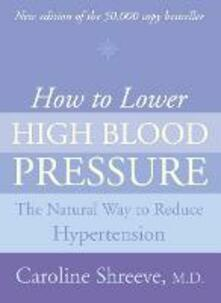 How to Lower High Blood Pressure: The Natural Four Point Plan to Reduce Hypertension - Dr. Caroline Shreeve - cover