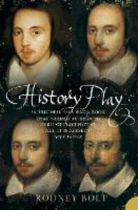 History Play: The Lives and After-Life of Christopher Marlowe - Rodney Bolt - cover