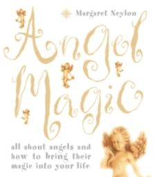 Angel Magic: All About Angels and How to Bring Their Magic into Your Life - Margaret Neylon - cover