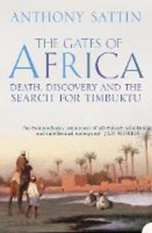 The Gates of Africa: Death, Discovery and the Search for Timbuktu - Anthony Sattin - cover