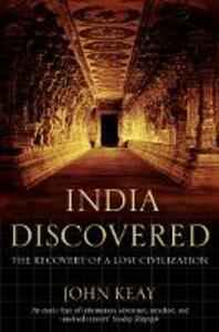 India Discovered: The Recovery of a Lost Civilization - John Keay - cover