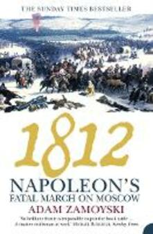 1812: Napoleon'S Fatal March on Moscow - Adam Zamoyski - cover