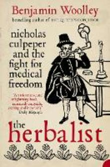 The Herbalist: Nicholas Culpeper and the Fight for Medical Freedom - Benjamin Woolley - cover