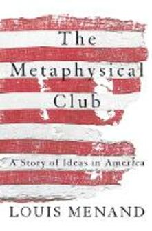 The Metaphysical Club: A Story of Ideas in America - Louis Menand - cover