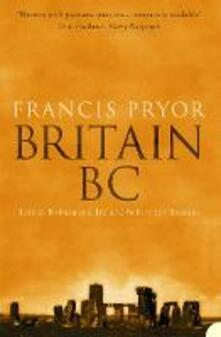 Britain BC: Life in Britain and Ireland Before the Romans - Francis Pryor - cover