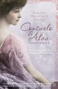 Consuelo and Alva Vanderbilt: The Story of a Mother and a Daughter in the `Gilded Age' - Amanda Mackenzie Stuart - cover