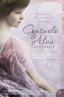 Consuelo and Alva Vanderbilt: The Story of a Mother and a Daughter in the 'Gilded Age' - Amanda Mackenzie Stuart - cover