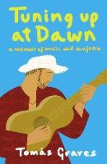 Tuning Up at Dawn: A Memoir of Music and Majorca - Tomas Graves - cover