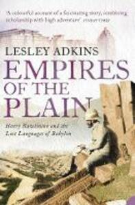 Empires of the Plain: Henry Rawlinson and the Lost Languages of Babylon - Lesley Adkins - cover