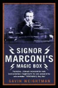 Signor Marconi's Magic Box: The Invention That Sparked the Radio Revolution - Gavin Weightman - cover