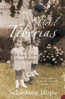 Hotel Tiberias: A Tale of Two Grandfathers - Sebastian Hope - cover