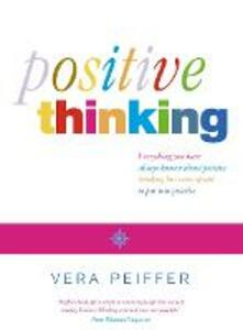 Positive Thinking: Everything You Have Always Known About Positive Thinking but Were Afraid to Put into Practice - Vera Peiffer - cover