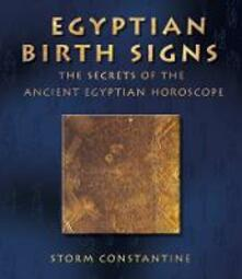 Egyptian Birth Signs: The Secrets of the Ancient Egyptian Horoscope - Storm Constantine - cover