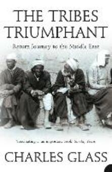 The Tribes Triumphant: Return Journey to the Middle East - Charles Glass - cover